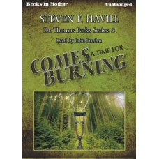 COMES A TIME FOR BURNING, by Steven F. Havill, (Dr. Thomas Parks Series, Book 2), Read by John Pruden