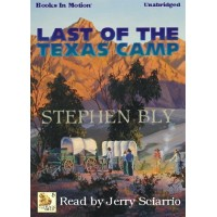 LAST OF THE TEXAS CAMP, by Stephen Bly, (Fortunes of the Black Hills Series, Book 5), Read by Jerry Sciarrio