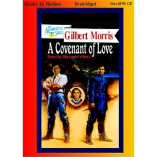A COVENANT OF LOVE, by Gilbert Morris, (Appomattox Series Book 1), Read by Maynard Villers