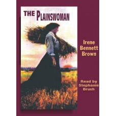 THE PLAINSWOMAN, by Irene Bennett Brown, Read by Stephanie Brush