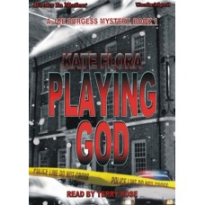 PLAYING GOD, by Kate Flora, (Joe Burgess Series, Book 1), Read by Terry Rose