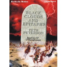 BLACK CLOUDS AND EPITAPHS, by Pete Peterson, Read by J.P. O'Shaughnessy