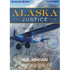 ALASKA JUSTICE, by M.D. Kincaid, (Jack Blake Series, Book 1), Read by Reed McColm