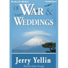 OF WAR AND WEDDINGS, by Jerry Yellin, Read by John Hough