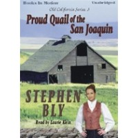 PROUD QUAIL OF THE SAN JOAQUIN, by Stephen Bly, (Old California Series, Book 3), Read by Laurie Klein