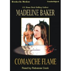 COMANCHE FLAME, by Madeline Baker, Read by Rebecca Cook