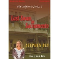 LAST SWAN IN SACRAMENTO, by Stephen Bly, (Old California Series, Book 2), Read by Laurie Klein