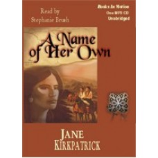A NAME OF HER OWN, download, by Jane Kirkpatrick, Read by Stephanie Brush