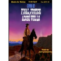 FINAL JUSTICE AT ADOBE WELLS, by Stephen Bly, (Stuart Brannon Series, Book 5), Read by Jerry Sciarrio