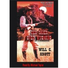 RED SKIES OVER WYOMING, by Will C. Knott, Read by Michael Taylor