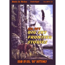 """BIG SKY FRONTIER STORIES, download, by Colonel """"Bo"""" Bottomly, (Colonel Bo Series, Book 4), Read by Colonel """"Bo"""" Bottomly"""