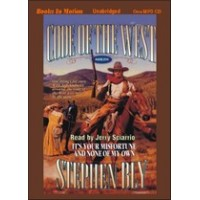 IT'S YOUR MISFORTUNE AND NONE OF MY OWN, by Stephen Bly, (Code of the West Series, Book 1), Read by Jerry Sciarrio