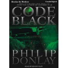 CODE BLACK, by Philip Donlay, Read by Kevin Foley