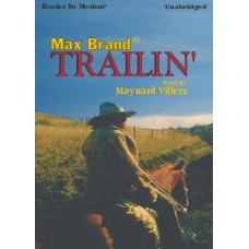 TRAILIN', by Max Brand, Read by Milton Bagby