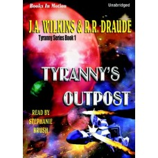 TYRANNY'S OUTPOST, by J.A. Wilkins and R.R. Draude, (Tyranny Series, Book 1), Read by Stephanie Brush