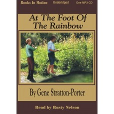 AT THE FOOT OF THE RAINBOW, by Gene Stratton-Porter, Read By Rusty Nelson
