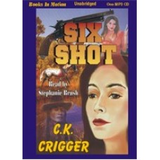 SIX SHOT, download, by C.K. Crigger, (The Gunsmith Series, Book 4), Read by Stephanie Brush