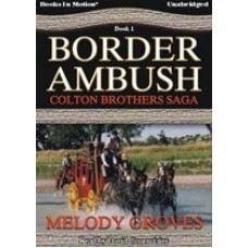 BORDER AMBUSH, by Melody Groves, (The Colton Brothers Series, Book 1), Read by David Courvoisier