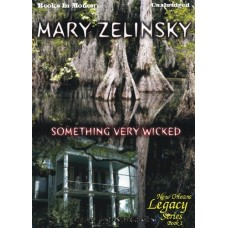 SOMETHING VERY WICKED, by Mary Zelinsky, (New Orleans Legacy Series, Book 1), Read by Janean Jorgensen