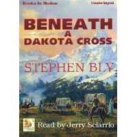 BENEATH A DAKOTA CROSS, by Stephen Bly, (Fortunes Of The Black Hills Series, Book 1), Read by Jerry Sciarrio