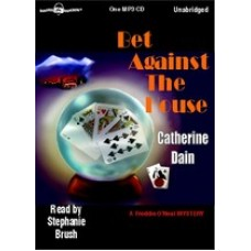 BET AGAINST THE HOUSE, by Catherine Dain, (Freddie O'Neal Mystery Series, Book 5), Read by Stephanie Brush