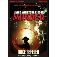 LIVING WITH YOUR KIDS IS MURDER, by Mike Befeler, (Paul Jacobson Series, Book 2), Read by Jerry Sciarrio
