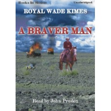 A BRAVER MAN, (A Braver Man Series, Book 1), by Royal Wade Kimes, Read by John Pruden