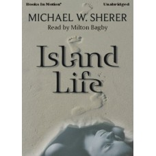 ISLAND LIFE, download, by Michael W. Sherer, Read by Milton Bagby