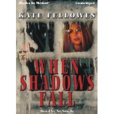 WHEN SHADOWS FALL, by Kate Fellowes, Read by Xe Sands