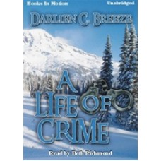A LIFE OF CRIME, by Darlien C. Breeze, Read by Beth Richmond