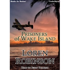 FREE DOWNLOAD - PRISONERS OF WAKE ISLAND by Loren Robinson, Read by Jerry Sciarrio