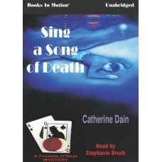 SING A SONG OF DEATH, by Catherine Dain, (Freddie O'Neal Mystery Series, Book 2) Read by Stephanie Brush