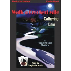 WALK A CROOKED MILE, by Catherine Dain, (Freddie O'Neal Mystery Series, Book 1) Read by Stephanie Brush