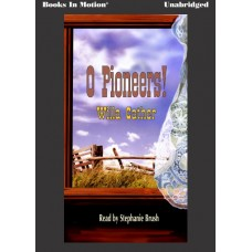 O PIONEERS!, by Willa Cather, Read by Stephanie Brush
