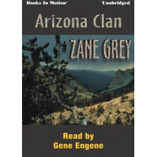 ARIZONA CLAN, by Zane Grey, Read by Gene Engene
