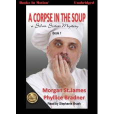 A CORPSE IN THE SOUP, by Morgan St. James and Phyllice Bradner, (Silver Sisters Mystery Series, Book 1), Read by Stephanie Brush