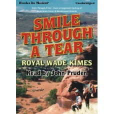 SMILE THROUGH A TEAR, by Royal Wade Kimes, Read by John Pruden