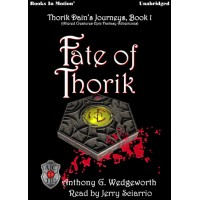 FATE OF THORIK, by Anthony G. Wedgeworth, (Thorik Dain's Journeys Book 1, aka Altered Creatures Epic Fantasy Adventures), Read by Jerry Sciarrio