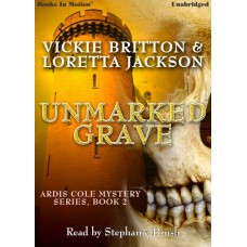 UNMARKED GRAVE, by Loretta Jackson and Vickie Britton, (Ardis Cole Mystery Series, Book 2), Read by Stephanie Brush