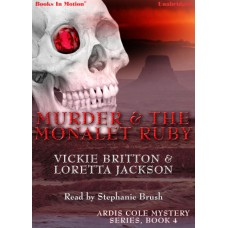MURDER AND THE MONALET RUBY, by Vickie Britton and Loretta Jackson, (Ardis Cole Series, Book 4), Read by Stephanie Brush