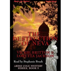 THE DESTRUCTION OF NEVA, by Loretta Jackson and Vickie Britton, (Ardis Cole Mystery Series, Book 5), Read by Stephanie Brush