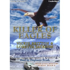 KILLER OF EAGLES, by Vickie Britton and Loretta Jackson, (Ardis Cole Series, Book 6), Read by Stephanie Brush