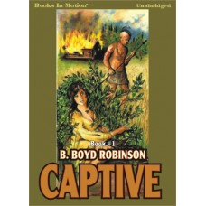 CAPTIVE, by B. Boyd Robinson, (Captive Series, Book 1), Read by Kevin Foley