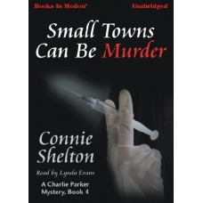 SMALL TOWNS CAN BE MURDER, by Connie Shelton, (A Charlie Parker Mystery Series, Book 4), Read by Lynda Evans