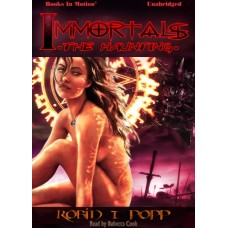 IMMORTALS: THE HAUNTING, by Robin T. Popp, (Immortals Series, Book 7), Read by Rebecca Cook