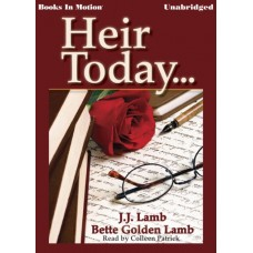 HEIR TODAY..., by J.J. and Bette Golden Lamb, Read by Colleen Patrick