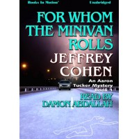 FOR WHOM THE MINIVAN ROLLS, by Jeffrey Cohen, (Aaron Tucker Mystery Series, Book 1), Read by Damon Abdallah