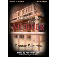 OBSESSIONS CAN BE MURDER, download, by Connie Shelton, (Charlie Parker Mystery Series, Book 10), Read by Rebecca Cook
