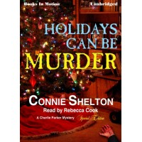 HOLIDAYS CAN BE MURDER, download, by Connie Shelton, (Charlie Parker Mystery Series Special Edition), Read by Rebecca Cook