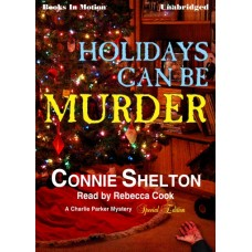 HOLIDAYS CAN BE MURDER, by Connie Shelton, (Charlie Parker Mystery Series Special Edition), Read by Rebecca Cook